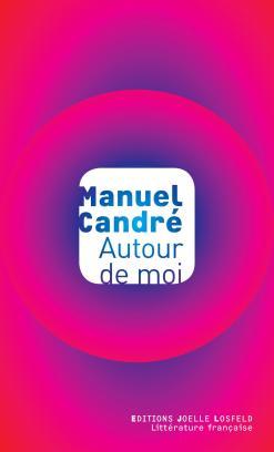 """1ère de couverture """"Autour de moi"""" Manuel Candré Editions Joelle Losfeld Littérature française"""