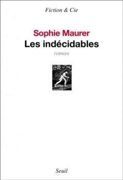 1ère de couverture les Indécidables de Sophie Maurer Editions du Seuil Fiction & Cie