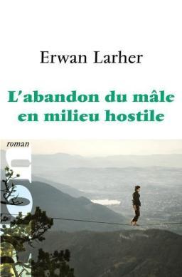 """1ère de couverture """"L'abandon du mâle en milieu hostile"""" Editions Plon"""