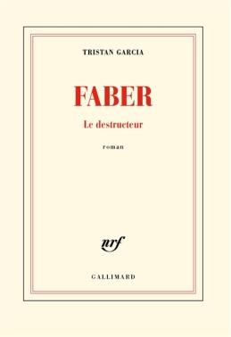 """1ère de couverture """"Faber le destructeur"""" de Tristan Garcia aux Editions Gallimard"""