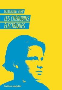 """1ère de couverture """"Les chérubins électriques"""" de Guillaume Serp chez l'Editeur Singulier"""