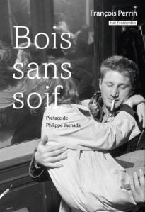"""1ère de couverture """"Bois sans soif"""" de François Perrin aux Editions Rue Fromentin"""