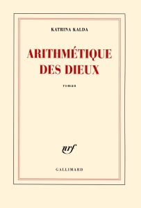"""1ère de couverture """"Arithmétique des dieux"""" de Katrina Kalda aux Editions Gallimard"""