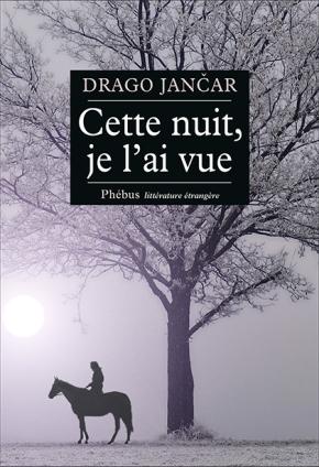 """1ère de couverture """"Cette nuit je l'ai vue"""" de Drago Jancar aux Editions Phebus littérature étrangère"""