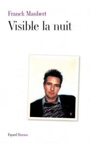 """1ère de couverture """"Visible la nuit"""" de Franck Maubert aux Editions Fayard"""