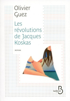 """1ère de couverture """"Les révolutions de Jacques Koskas"""" de Olivier Guez aux Editions Belfond"""