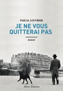"""1ère de couverture """"Je ne vous quitterai pas"""" de Pascal Louvrier aux Editions Allary"""