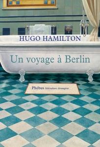 """1ère de couverture """"Un voyage à Berlin"""" de Hugo Hamilton aux Editions Phébus"""